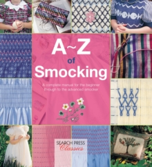 A-Z of Smocking : A Complete Manual for the Beginner Through to the Advanced Smocker, Paperback Book