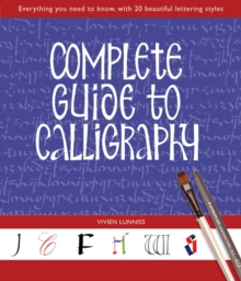 Complete Guide to Calligraphy : Everything You Need to Know, with 20 Beautiful Lettering Styles, Paperback Book