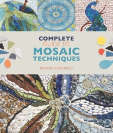 Complete Guide to Mosaic Techniques : A Complete Guide, with Contributions from 40 International Artists, Paperback Book