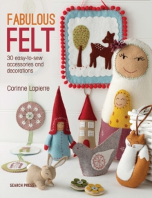 Fabulous Felt : 30 Easy-to-Sew Accessories and Decorations, Paperback Book
