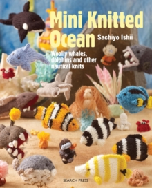 Mini Knitted Ocean : Woolly Whales, Dolphins and Other Nautical Knits, Paperback Book