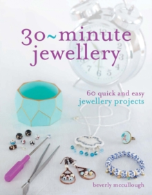30 Minute Jewellery : 60 Quick and Easy Jewellery Projects, Paperback Book