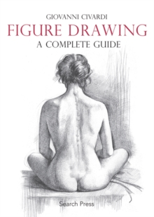 Figure Drawing : A Complete Guide, Paperback Book