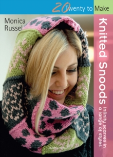 Knitted Snoods : Infinity Scarves in a Range of Styles, Paperback Book