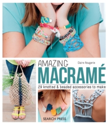 Amazing Macrame : 29 Knotted and Beaded Accessories to Make, Paperback Book