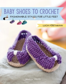 Baby Shoes to Crochet : Fashionable Styles for Little Feet, Paperback Book