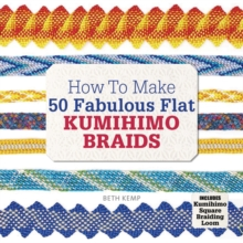 How to Make 50 Fabulous Flat Kumihimo Braids : A Beginner's Guide to Making Flat Braids for Beautiful Cord Jewellery and Fashion Accessories, Complete with Kumihimo Loom, Paperback Book