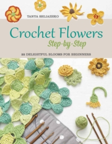Crochet Flowers Step-by-Step : 35 Delightful Blooms for Beginners, Paperback Book