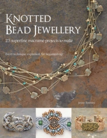 Knotted Bead Jewellery : 25 Superfine Macrame Projects to Make, Paperback Book