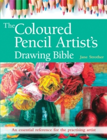 The Coloured Pencil Artist's Drawing Bible : An Essential Reference for the Practising Artist, Paperback Book