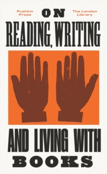 On Reading, Writing and Living with Books, Paperback Book