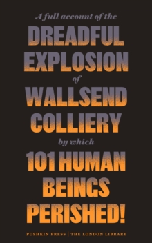 A Full Account of the Dreadful Explosion of Wallsend Colliery by Which 101 Human Beings Perished!, Paperback Book