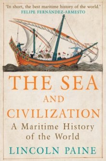 The Sea and Civilization : A Maritime History of the World, Paperback Book