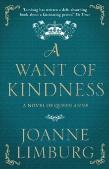A Want of Kindness : A Novel of Queen Anne, Paperback Book