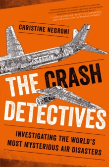 The Crash Detectives : Investigating the World's Most Mysterious Air Disasters, Paperback Book