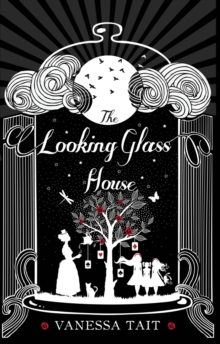 The Looking Glass House : A Fascinating Victorian-Set Novel Featuring the Inspiration for Lewis Carroll's Children's Classic, Alice's Adventures in Wonderland, Hardback Book