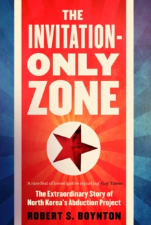 The Invitation-Only Zone : The Extraordinary Story of North Korea's Abduction Project, Hardback Book