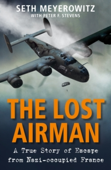 The Lost Airman : A True Story of Escape from Nazi-occupied France, Hardback Book
