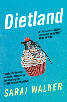 Dietland : a wickedly funny, feminist revenge fantasy novel of one fat woman's fight against sexism and the beauty industry, Paperback Book