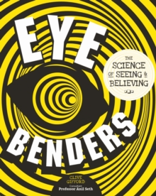 Eye Benders : The Science of Seeing & Believing, Hardback Book