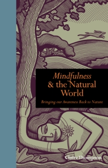 Mindfulness & the Natural World : Bringing Our Awareness Back to Nature, Hardback Book
