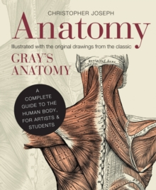 Anatomy : A Complete Guide to the Human Body, for Artists & Students, Hardback Book