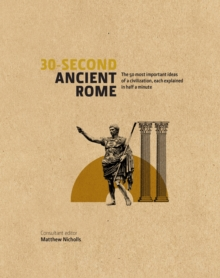 30-Second Ancient Rome : The 50 Most Important Achievements of a Timeless Civilisation Each Explained in Half a Minute, Hardback Book