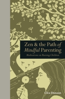 Zen & the Path of Mindful Parenting : Meditations on Raising Children, Hardback Book