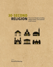 30 Second Religion : The 50 Most Thought-Provoking Religious Beliefs, Each Explained in Half a Minute, Hardback Book