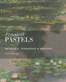 Practical Pastels : Materials, Techniques & Projects, Paperback Book