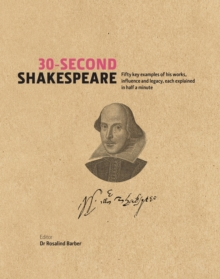 30-Second Shakespeare : 50 Key Aspects of His Works, Life and Legacy, Each Explained in Half a Minute, Hardback Book
