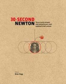 30-Second Newton : The 50 Crucial Concepts, Roles and Performers, Each Explained in Half a Minute, Hardback Book