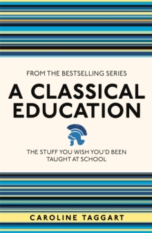 A Classical Education : The Stuff You Wish You'd Been Taught at School, Paperback Book