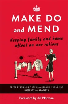 Make Do and Mend : Keeping Family and Home Afloat on War Rations, Hardback Book