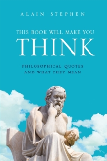 This Book Will Make You Think : Philosophical Quotes and What They Mean, Hardback Book