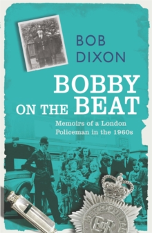 Bobby on the Beat : Memoirs of a London Policeman in the 1960s, Paperback Book