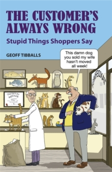 The Customer's Always Wrong : Stupid Things Shoppers Say, Hardback Book