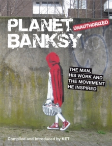 Planet Banksy : The man, his work and the movement he inspired, Hardback Book