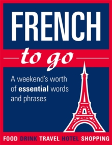 French to Go :  A Weekend's Worth of Essential Words and Phrases, Paperback Book