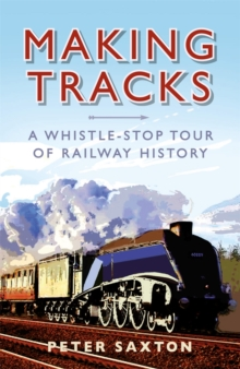 Making Tracks : A Whistle-Stop Tour Through Railway History, Hardback Book
