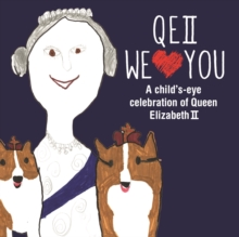 QEII We Love You : A Child's-Eye Celebration of Queen Elizabeth II, Hardback Book