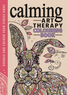 Calming Art Therapy : Doodle and Colour Your Stress Away, Hardback Book