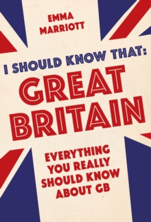 I Should Know That: Great Britain : Everything You Really Should Know About GB, Paperback Book