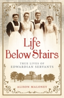 Life Below Stairs : True Lives of Edwardian Servants, Paperback Book