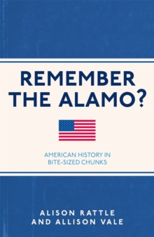 Remember the Alamo? : American History in Bite-Sized Chunks, Paperback Book