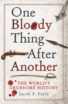 One Bloody Thing After Another : The World's Gruesome History, Hardback Book