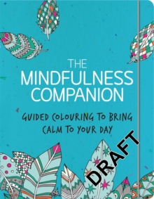 The Mindfulness Companion : A Creative Journal to Bring Calm to Your Day, Paperback Book