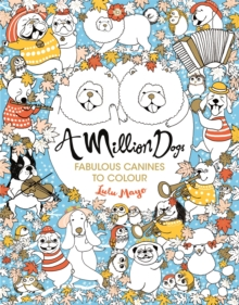 A Million Dogs : Fabulous Canines to Colour, Paperback Book