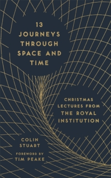 13 Journeys Through Space and Time : Christmas Lectures from The Royal Institution, Hardback Book