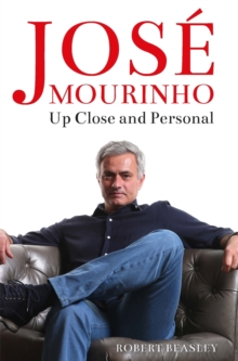 Jose Mourinho: Up Close and Personal, Hardback Book